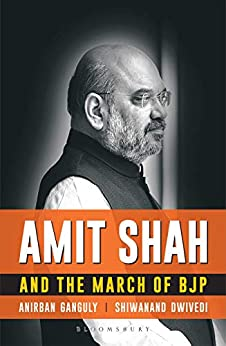 Amit Shah and the March of BJP by [Ganguly, Anirban, Dwivedi, Shiwanand]