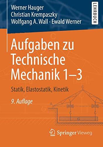 Aufgaben zu Technische Mechanik 1-3: Statik, Elastostatik, Kinetik