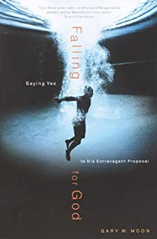 Falling for God: Saying Yes to His Extravagant Proposal by [Moon, Gary W.]