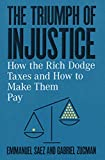 The Triumph of Injustice: How the Rich Dodge Taxes and How to Make Them Pay - Emmanuel Saez, Gabriel Zucman