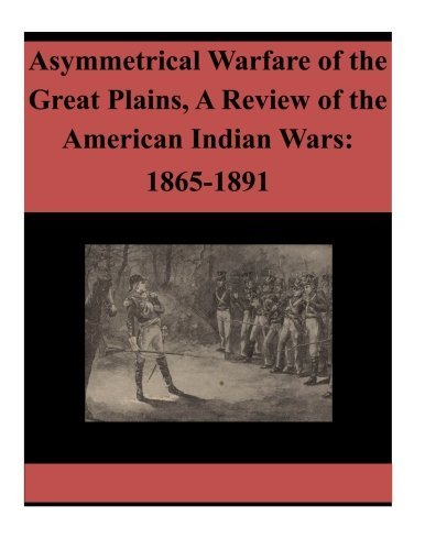 Asymmetrical Warfare of the Great Plains, A Review of the American Indian Wars: 1865-1891 by U.S. Army War College (2015-12-25) - American Indian Wars