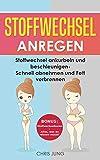 Stoffwechsel anregen: Stoffwechsel ankurbeln und beschleunigen - Schnell abnehmen und Fett verbrennen