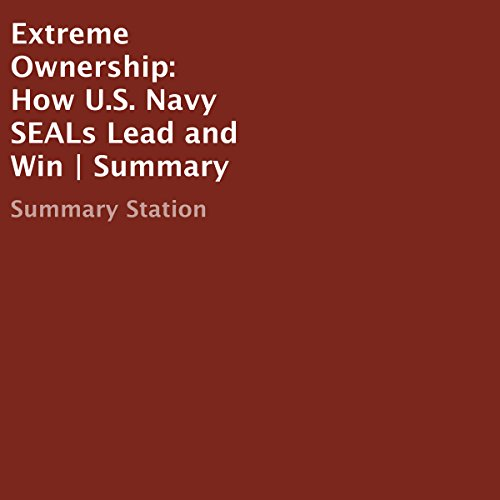 Extreme Ownership: How U.S. Navy SEALs Lead and Win | Summary