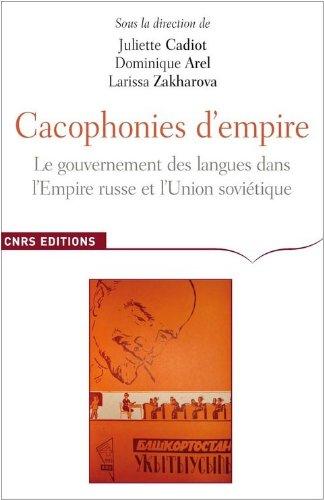 Cacophonies d'empires. Le gouvernement des langues dans l'empire russe et en Union soviétique par Juliette Cadiot