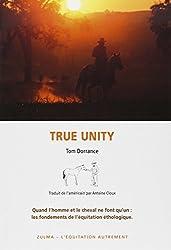 True unity. Quand l'homme et le cheval ne font qu'un : les fondements de l'équitation éthologique