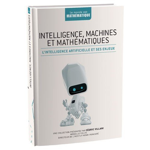 Intelligence, machines et mathématiques : l'intelligence artificielle et ses enjeux