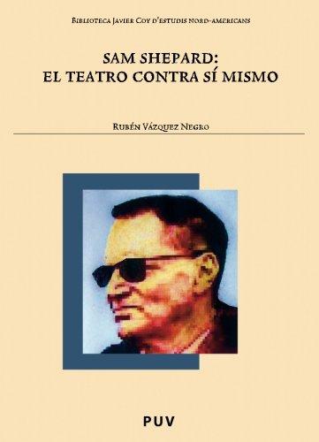 Sam Shepard: el teatro contra sí mismo (Biblioteca Javier Coy d'estudis Nord-Americans)