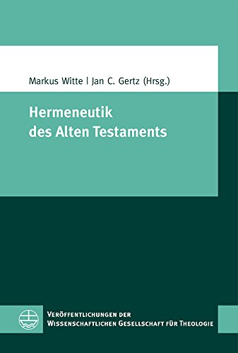 Hermeneutik des Alten Testaments (Veröffentlichungen der Wissenschaftlichen Gesellschaft für Theologie (VWGTh), Band 47)