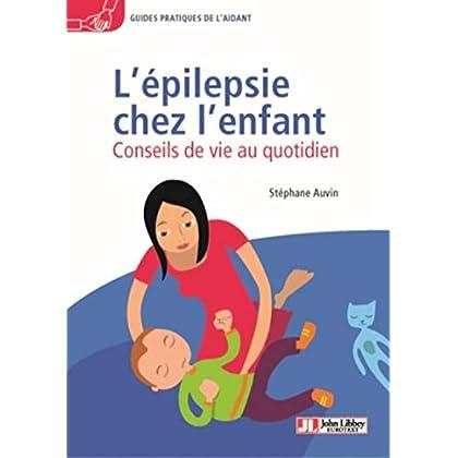 L'épilepsie chez l'enfant: Conseils de vie au quotidien. Avec le témoignage de Soline Roy
