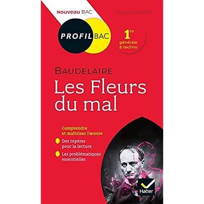 Profil - Baudelaire, Les Fleurs du mal : toutes les clés d analyse pour le bac (programme de français 1re 2019-2020) (Profil Bac)
