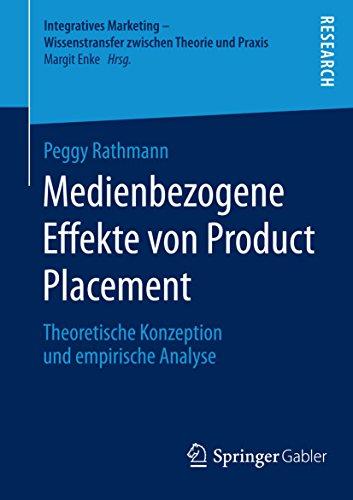 Medienbezogene Effekte von Product Placement: Theoretische Konzeption und empirische Analyse (Integratives Marketing - Wissenstransfer zwischen Theorie und Praxis)
