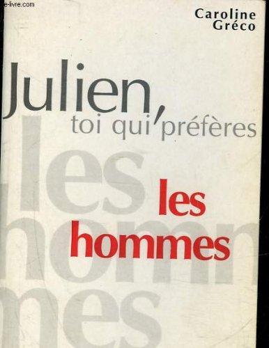 Julien, toi qui préfères les hommes... par Caroline Gréco