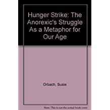 Hunger Strike: The Anorexic's Struggle As a Metaphor for Our Age
