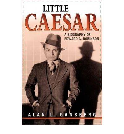 -little-caesar-a-biography-of-edward-g-robinson-a-biography-of-edward-g-robinson-little-caesar-a-bio