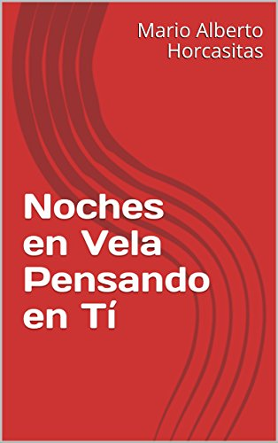 Noches en Vela Pensando en Tí por Mario Alberto Horcasitas