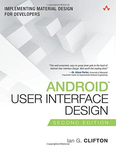 Android User Interface Design: Implementing Material Design for Developers (Addison-Wesley Usability and HCI Series) por Ian G. Clifton