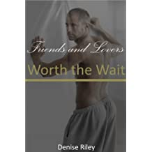Friends and Lovers: Worth the Wait (English Edition)
