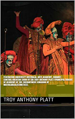 Platt University Australia, Arts Academy, Cabaret : Control: Brenton Thompson By Sir Troy Anthony Platt (Principal/Knight of Academy of the Enchantment ... of Mathildacalisthnetics). (English Edition)