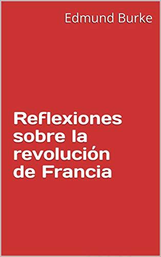 Reflexiones sobre la revolución de Francia por Edmund Burke