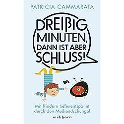 Dreißig Minuten, dann ist aber Schluss!: Mit Kindern tiefenentspannt durch den Mediendschungel (German Edition)