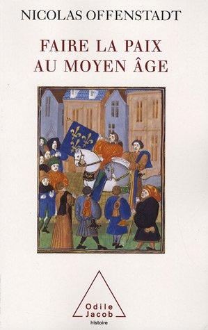 Faire la paix au Moyen Age : Discours et gestes de paix pendant la guerre de Cent Ans par Nicolas Offenstadt