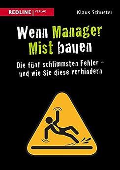 Wenn Manager Mist bauen: Die fünf schlimmsten Fehler - und wie Sie diese verhindern von [Schuster, Klaus]