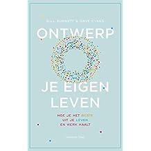 Ontwerp je eigen leven: Hoe je het beste uit je leven en werk haalt (Dutch Edition)