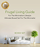 Frugal Living Guide For The Minimalism Lifestyle- Ultimate Boxed Set For The Minimalist: 3 Books In 1 Boxed Set