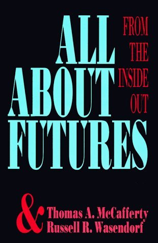 All About Futures: From the Inside Out by Thomas A. Macafferty (1992-04-02)