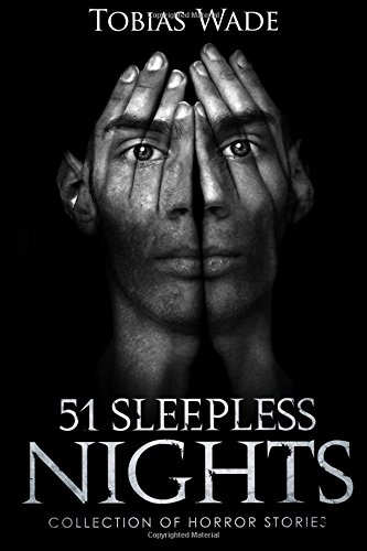 Horror Stories: 51 Sleepless Nights: Thriller short story collection about Demons, Undead, Paranormal, Psychopaths, Ghosts, Aliens, and Mystery