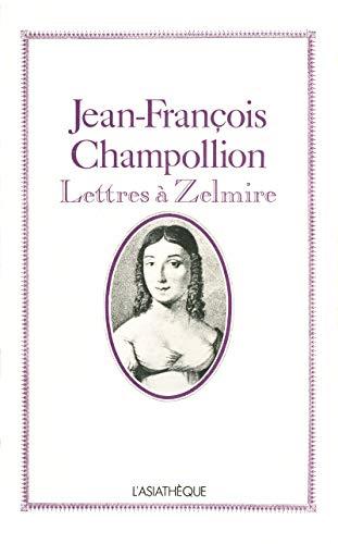 Jean-François Champollion: Lettres à Zelmire (Champollion et son temps t. 1) par Jean-François Champollion