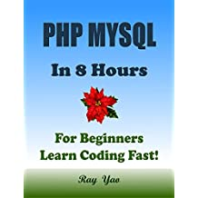 PHP MYSQL: In 8 Hours, For Beginners, Learn Coding Fast! PHP Programming Language Crash Course, A Quick Start Guide, Tutorial Book with Hands-On Projects, ... Ultimate Beginner's Guide! (English Edition)
