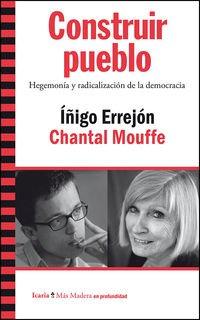 Construir Pueblo. Hegemonia Y Radicalizacion De La Democracia (Más Madera)