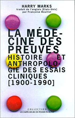 La Médecine des preuves. Histoire et anthropolie des essais cliniques (1900-1990)