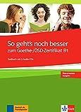 So geht's noch besser zum Goethe-/ÖSD-Zertifikat B1. Testbuch mit 3 Audio-CDs [Lingua tedesca]