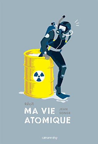 Ma vie atomique par Jean Songe