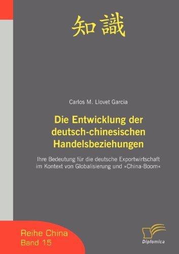 Die Entwicklung der deutsch-chinesischen Handelsbeziehungen: Ihre Bedeutung f??r die deutsche Exportwirtschaft im Kontext von Globalisierung und China-Boom by Carlos Miguel Llovet Garcia (2008-01-01)