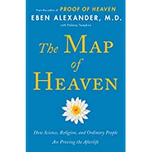 The Map of Heaven: How Science, Religion, and Ordinary People Are Proving the Afterlife-