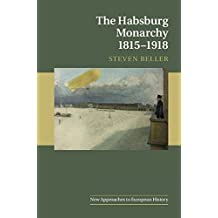 The Habsburg Monarchy 1815–1918 (New Approaches to European History, Band 55)