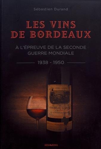 Les vins de Bordeaux à l'épreuve de la Seconde Guerre mondiale (1938-1950) : Une filière et une société face à la guerre, l'occupation et l'épuration par