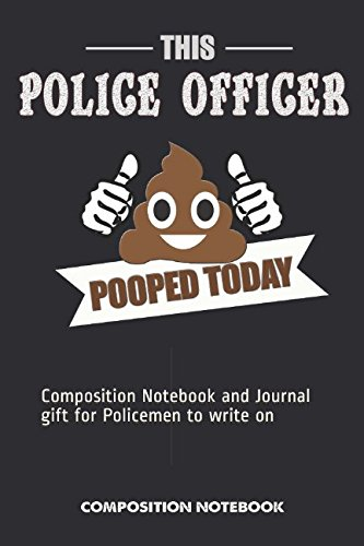 This Police Officer Pooped today: Composition Notebook and Journal gift for Policemen to write on por M. Shafiq