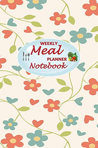 Preisvergleich Produktbild Weekly Meal Planner Notebook: 52 Weeks of Food Menu Planning with Grocery Shopping List,  Recipe pages Size 6x9 in / Red and Green Flowers Print