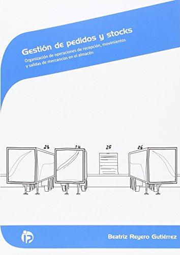 Gestión de pedidos y stocks: Organización de operaciones de recepción, movimientos y salidas de mercancía en el almacén (Comercio y marketing) por Beatriz Reyero Gutiérrez