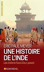 Une histoire de l'Inde - Les Indiens face à leur passé de Éric-Paul Meyer