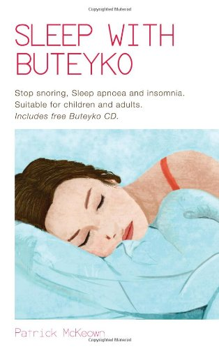 Sleep With Buteyko: Stop Snoring, Sleep Apnoea and Insomnia. Suitable for Children and Adults por Patrick G. McKeown