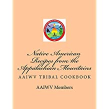 Native American Recipes from the Appalachian Mountains: AAIWV TRIBAL COOKBOOK (English Edition)
