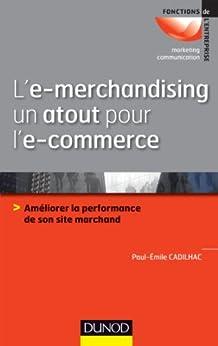 L'e-merchandising un atout pour l'e-commerce : Améliorer la performance de son site marchand (Commercial/Vente) par [Cadilhac, Paul-Emile]
