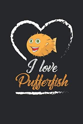 I Love Pufferfish: Kugelfisch Geschenk Kugelfisch Aquarium Meerestiere Notizbuch liniert DIN A5 - 120 Seiten für Notizen, Zeichnungen, Formeln   Organizer Schreibheft Planer Tagebuch
