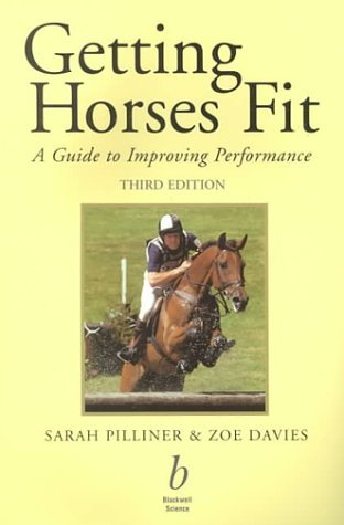 Getting Horses Fit: A Guide to Improving Performance: Written by Sarah Pilliner, 2000 Edition, (3rd Revised edition) Publisher: Wiley-Blackwell [Paperback]