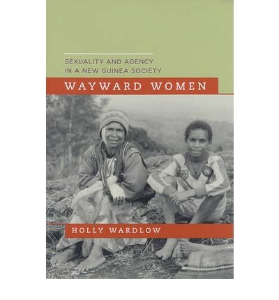 wayward-women-sexuality-and-agency-in-a-new-guinea-society-author-holly-wardlow-published-on-may-200